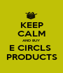 KEEP CALM AND BUY  E CIRCLS  PRODUCTS - Personalised Poster A1 size