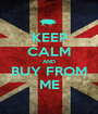 KEEP CALM AND BUY FROM ME - Personalised Poster A1 size