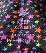 KEEP CALM AND buy from PrettyGothic - Personalised Poster A1 size