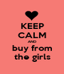 KEEP CALM AND buy from the girls - Personalised Poster A1 size