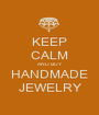 KEEP CALM AND BUY  HANDMADE  JEWELRY - Personalised Poster A1 size