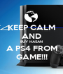 KEEP CALM AND BUY HASAN A PS4 FROM GAME!!! - Personalised Poster A1 size