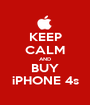 KEEP CALM AND BUY iPHONE 4s - Personalised Poster A1 size