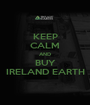 KEEP CALM AND BUY IRELAND EARTH - Personalised Poster A1 size