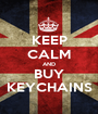 KEEP CALM AND BUY KEYCHAINS - Personalised Poster A1 size