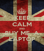 KEEP CALM AND BUY ME  A LAPTOP - Personalised Poster A1 size