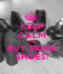 KEEP CALM AND BUY MORE SHOES! - Personalised Poster A1 size