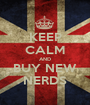 KEEP CALM AND BUY NEW NERDS - Personalised Poster A1 size