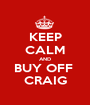 KEEP CALM AND BUY OFF  CRAIG - Personalised Poster A1 size
