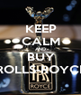 KEEP CALM AND BUY ROLLS-ROYCE - Personalised Poster A1 size