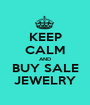 KEEP CALM AND BUY SALE JEWELRY - Personalised Poster A1 size