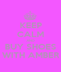 KEEP CALM AND BUY SHOES WITH AMBER - Personalised Poster A1 size