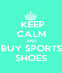 KEEP CALM AND BUY SPORTS SHOES - Personalised Poster A1 size