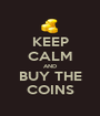 KEEP CALM AND BUY THE COINS - Personalised Poster A1 size