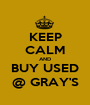 KEEP CALM AND BUY USED @ GRAY'S - Personalised Poster A1 size