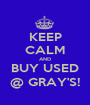 KEEP CALM AND BUY USED @ GRAY'S! - Personalised Poster A1 size