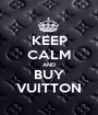 KEEP CALM AND BUY VUITTON - Personalised Poster A1 size