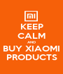 KEEP CALM AND BUY XIAOMI PRODUCTS - Personalised Poster A1 size