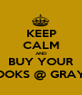 KEEP CALM AND BUY YOUR BOOKS @ GRAY'S - Personalised Poster A1 size