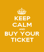 KEEP CALM AND BUY YOUR TICKET - Personalised Poster A1 size