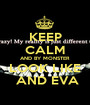 KEEP CALM AND BY MONSTER LOOK LIKE  AND EVA - Personalised Poster A1 size