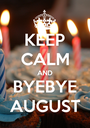 KEEP CALM AND BYEBYE AUGUST - Personalised Poster A1 size