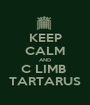 KEEP CALM AND C LIMB  TARTARUS - Personalised Poster A1 size