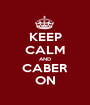KEEP CALM AND CABER ON - Personalised Poster A1 size