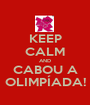 KEEP CALM AND CABOU A OLIMPÍADA! - Personalised Poster A1 size