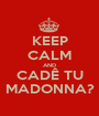 KEEP CALM AND CADÊ TU MADONNA? - Personalised Poster A1 size