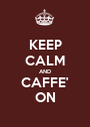 KEEP CALM AND CAFFE' ON - Personalised Poster A1 size