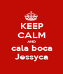 KEEP CALM AND cala boca Jessyca - Personalised Poster A1 size