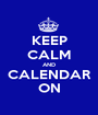 KEEP CALM AND CALENDAR ON - Personalised Poster A1 size