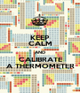 KEEP CALM AND CALIBRATE A THERMOMETER - Personalised Poster A1 size