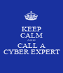 KEEP CALM AND CALL A CYBER EXPERT - Personalised Poster A1 size
