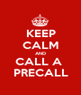 KEEP CALM AND CALL A  PRECALL - Personalised Poster A1 size