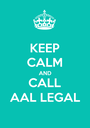 KEEP CALM AND CALL AAL LEGAL - Personalised Poster A1 size