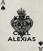 KEEP CALM AND CALL ALEXIAS - Personalised Poster A1 size