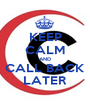 KEEP CALM AND CALL BACK LATER - Personalised Poster A1 size