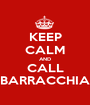 KEEP CALM AND CALL BARRACCHIA - Personalised Poster A1 size