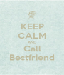 KEEP CALM AND Call Bestfriend - Personalised Poster A1 size