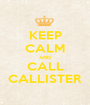 KEEP CALM AND CALL CALLISTER - Personalised Poster A1 size