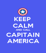 KEEP  CALM AND CALL CAPITAIN AMERICA - Personalised Poster A1 size