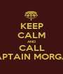 KEEP CALM AND CALL CAPTAIN MORGAN - Personalised Poster A1 size