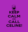 KEEP CALM AND CALL CELINE! - Personalised Poster A1 size