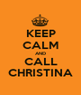 KEEP CALM AND CALL CHRISTINA - Personalised Poster A1 size