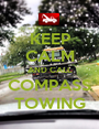 KEEP CALM AND CALL COMPASS TOWING - Personalised Poster A1 size