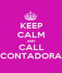 KEEP CALM AND CALL CONTADORA - Personalised Poster A1 size