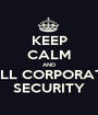 KEEP CALM AND CALL CORPORATE   SECURITY - Personalised Poster A1 size