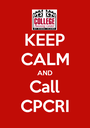 KEEP CALM AND Call CPCRI - Personalised Poster A1 size